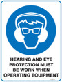 Mandatory Sign - HEARING AND EYE PROTECTION MUST BE WORN WHEN OPERATING EQUIPMENT