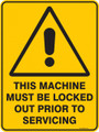 Warning  Sign - THIS MACHINE MUST BE LOCKED OUT PRIOR TO SERVICING
