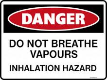 DANGER - DO NOT BREATHE VAPOURS INHALATION HAZARD