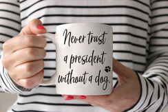 Never Trust a President Without a Dog Coffee Mug
