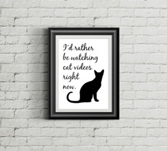 I'd Rather Be Watching Cat Videos Right Now Art Print
