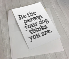 Be The Person Your Dog Thinks You Are Greeting Card