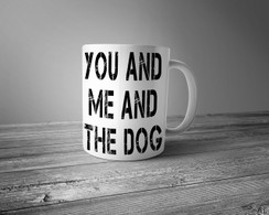 You And Me And The Dog Coffee Mug