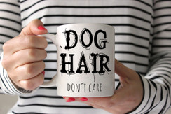 Dog Hair Don't Care Coffee Mug