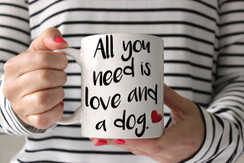All You Need Is Love and a Dog Coffee Mug