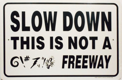 """Slow Down This is Not a Freeway Sign / 12""""x18"""" / Wht & Blk"""