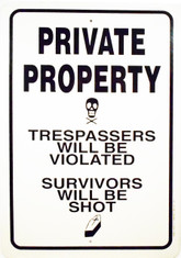 "Private Property Trespassers will be violated Survivors will be Shot / 12""x18"" / Wht & Blk"