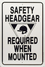 "Safety Headgear Required when mounted Sign / 12""x18"" / White & Black"