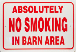 "Absolutely No Smoking in Barn Area / 12""x18"" / White & Red"