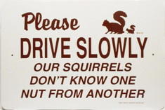 "Please Drive Slowly our squirrels Don't know one nut from another / 12""x18"" / White & Brown"