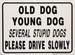 """Old Dog Young Dog Several Stupid Dogs Sign / 9""""x12"""" / White & Blk"""
