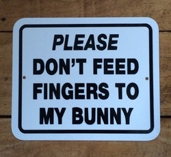 "Please Don't Feed Fingers to My Bunny / 5""H x 6""W / White & Black"