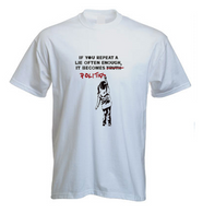 If you repeat a lie often enough T Shirt