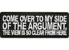 Forever And Always carries Biker Patches Come Over To My Side Of The Argument. The View Is So Clear From Here