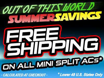 2019 Summer Savings - Free Shipping on Mini Split A.C.s