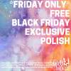 GIRLY BITS COSMETICS BLACK FRIDAY EXCLUSIVE!!!! The Black Friday Exclusive nail polish can be yours FREE with a minimum purchase of $50CAD (Approximately $40 USD-our site converts it for you automatically)