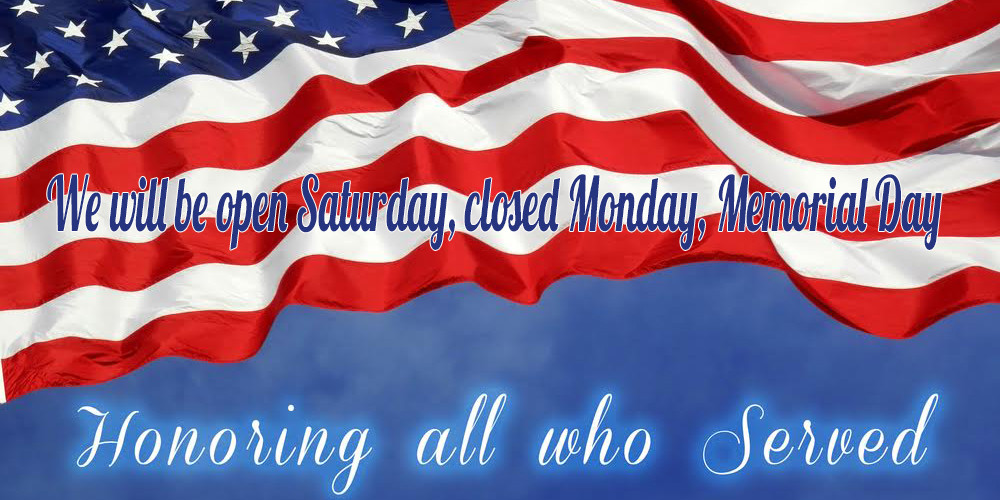 Open Saturday and Closed Monday for Memorial Day Weekend.