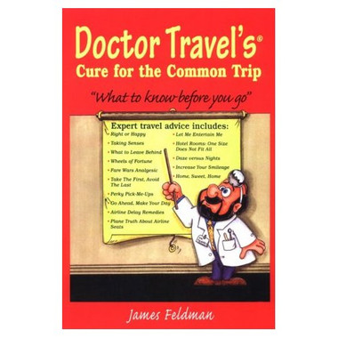 Doctor Travel's Cure for the Common Trip Book by James Feldman