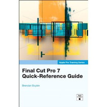 Final Cut Pro 7 Quick-Reference Guide Book