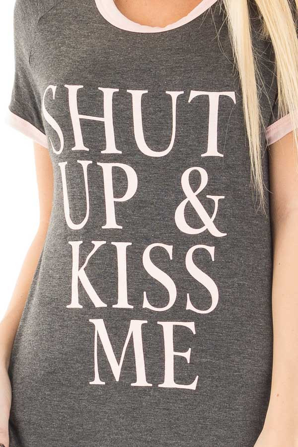 """Charcoal and Blush """"Shut Up & Kiss Me"""" Graphic Tee detail"""