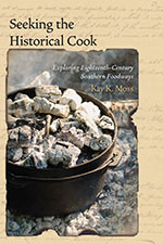 Seeking the Historical Cook:  Exploring Eighteenth-Century Southern Foodways, hardcover