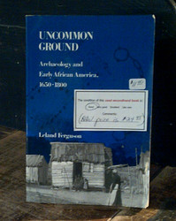 Uncommon Ground:  Archaeology and Early African America, 1650-1800