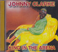 Johnny Clarke : King In The Arena CD