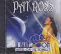 Pat Ross : A Blue Moon Shines On Me Tonight CD