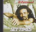 Ichmael : Set Times CD
