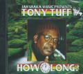 Tony Tuff : How Long - Jah Shaka Music 651 CD
