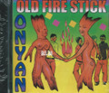 Onyan : Old Fire Stick CD