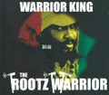 Warrior King : The Rootz Warrior CD