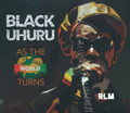 Black Uhuru : As The World Turns CD
