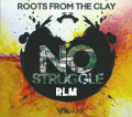 Roots From The Clay : No Struggle CD