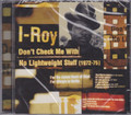 I Roy : Don't Check Me With No Lightweight Stuff (1972-75) CD