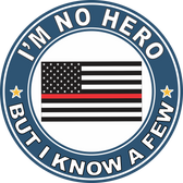 "Thin Red Line ""I'm no Hero but I Know a Few"" Decal"