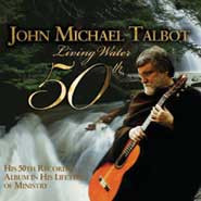 LIVING WATER (50TH ALBUM) by John Michael Talbot