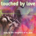 TOUCHED BY LOVE by Daughters of St. Paul