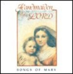 HANDMAIDEN OF THE LORD - SONGS OF MARY - VOLUME. I by Daughters of St. Paul