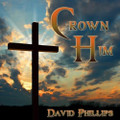 CROWN HIM by David Phillips