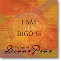 I SAY YES DIGO SI: The Best of Donna Pena by Donna Pena