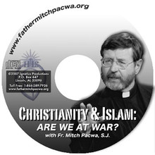 CHRISTIANITY & ISLAM ARE WE AT WAR  by Fr. Mitch Pacwa S.J.