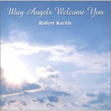 MAY ANGELS WELCOME YOU by Robert Kochis
