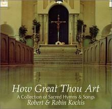 HOW GREAT THOU ART by Robert & Robin Kochis