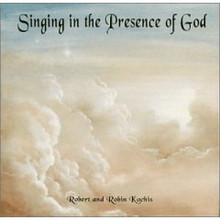 SINGING IN THE PRESENCE OF GOD by Robert & Robin Kochis