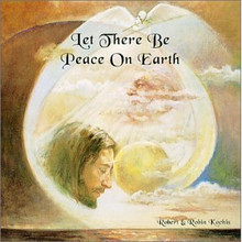 LET THERE BE PEACE ON EARTH by Robert & Robin Kochis