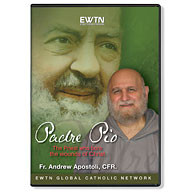 PADRE PIO: THE PRIEST WHO BORE THE WOUNDS OF CHRIST by Fr. Andrew Apostoli, CFR