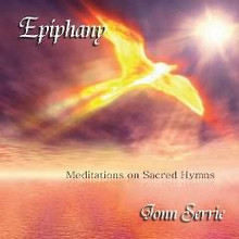 EPIPHANY: MEDIATIONS ON SACRED HYMNS BY JONN SERRIE