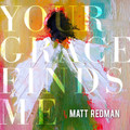 YOUR GRACE FINDS ME by Matt Redman