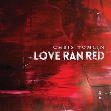 LOVE RAN RED by Chris Tomlin